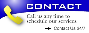CONTACT - Call us any time to schedule our services. Contact Us 24/7